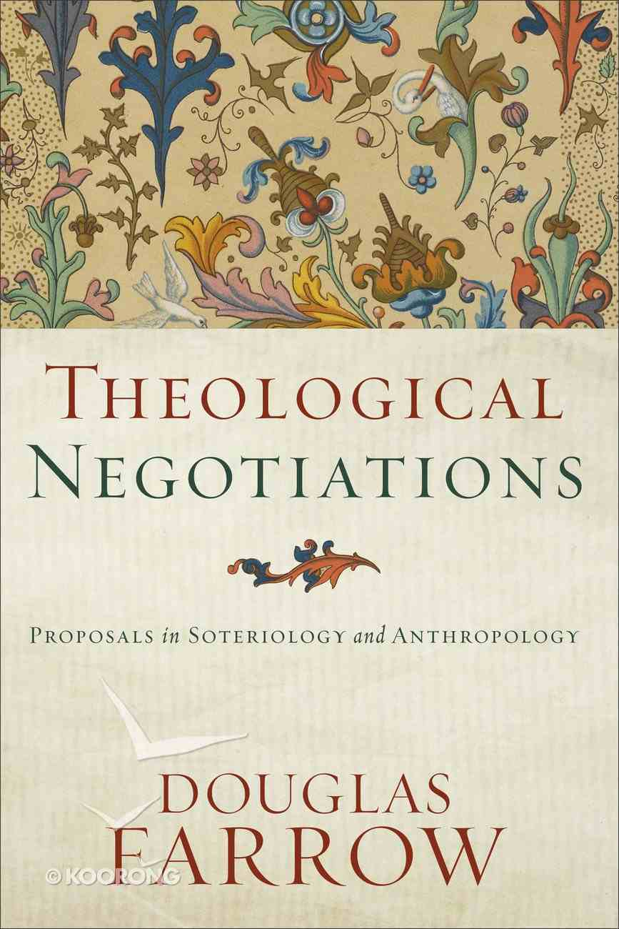 Theological Negotiations: Proposals in Soteriology and Anthropology Hardback