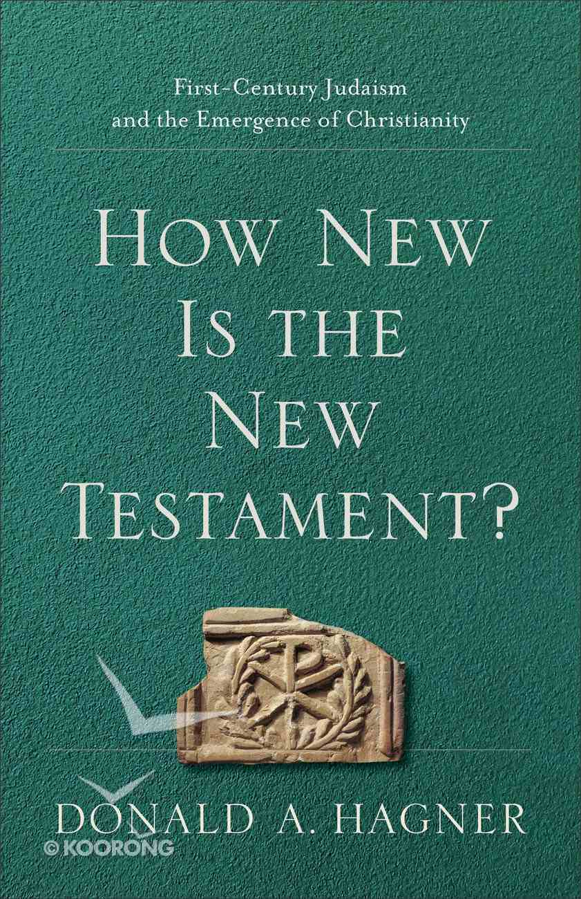 How New is the New Testament?: First-Century Judaism and the Emergence of Christianity Paperback