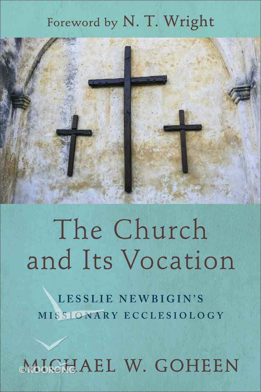 The Church and Its Vocation: Lesslie Newbigin's Missionary Ecclesiology Paperback