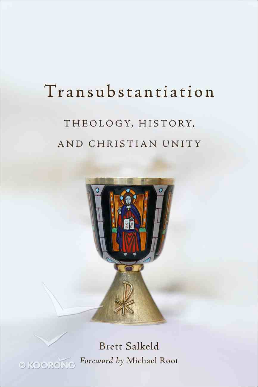 Transubstantiation: Theology, History, and Christian Unity Paperback