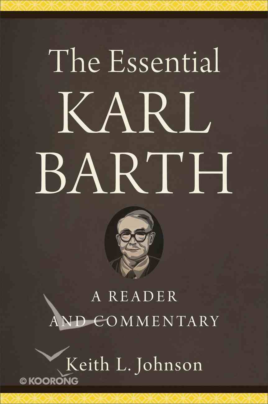 The Essential Karl Barth: A Reader and Commentary Hardback
