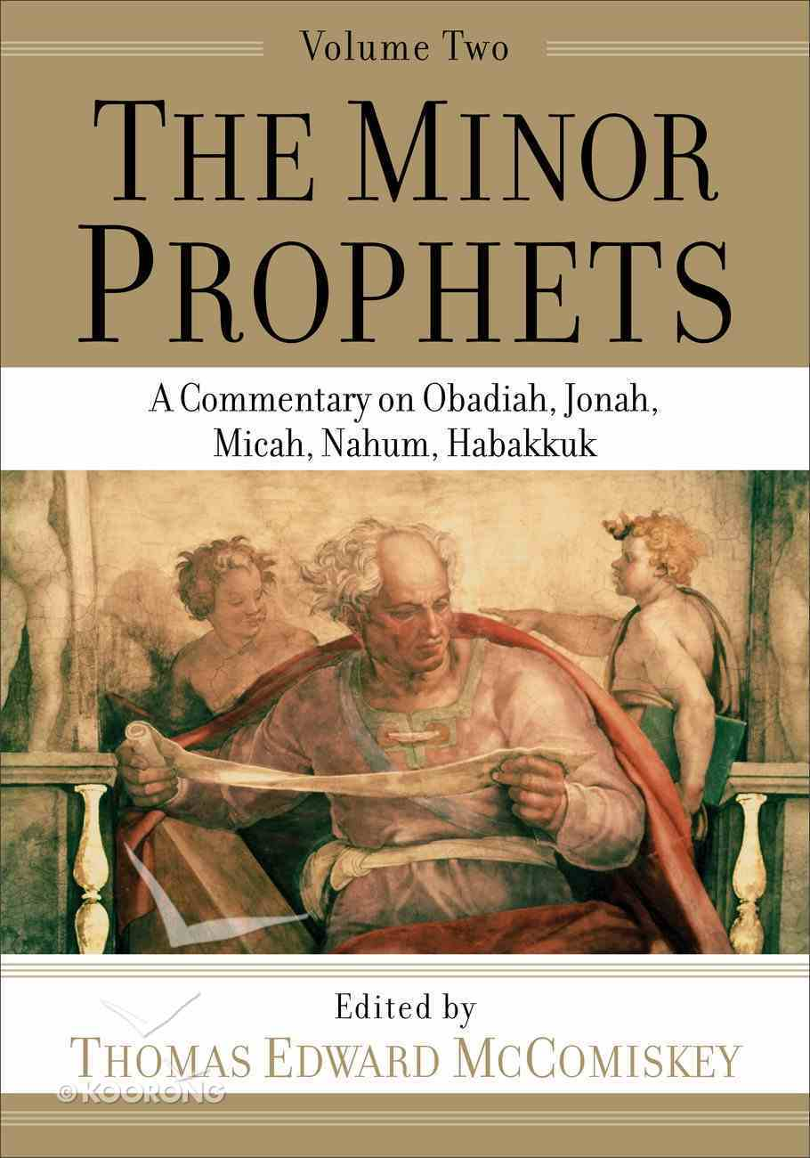 Minor Prophets, the #02: A Commentary on Obadiah, Jonah, Micah, Nahum, Habakkuk Paperback