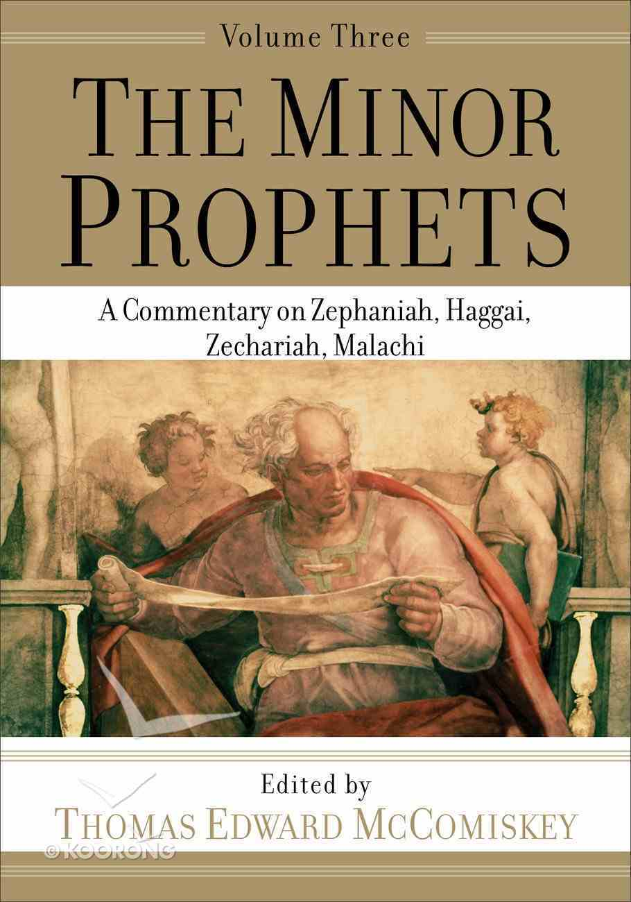 Minor Prophets, the #03: A Commentary on Zephaniah, Haggai, Zechariah, Malachi Paperback