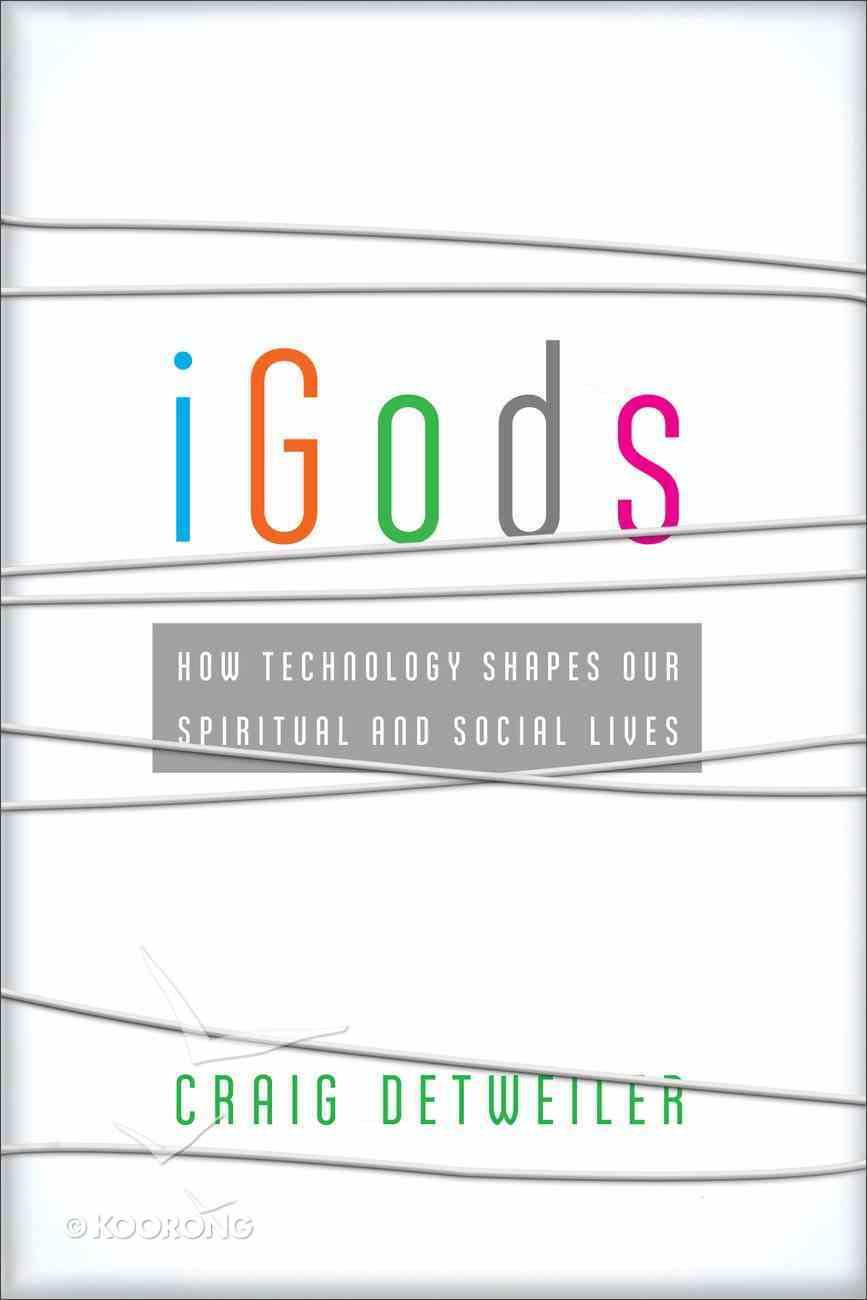 Igods: How Technology Shapes Our Spiritual and Social Lives Paperback