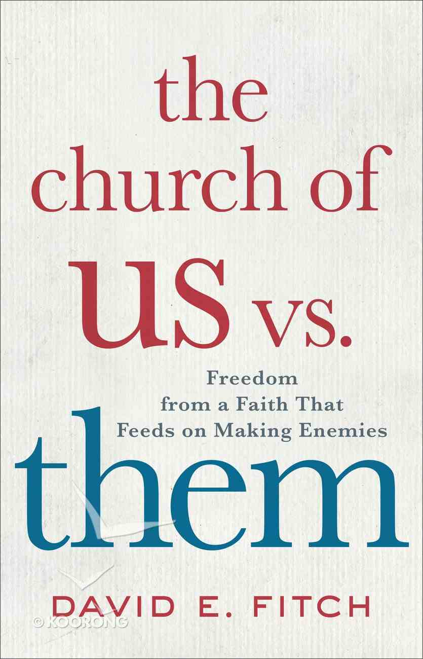The Church of Us Vs. Them: Freedom From a Faith That Feeds on Making Enemies Hardback