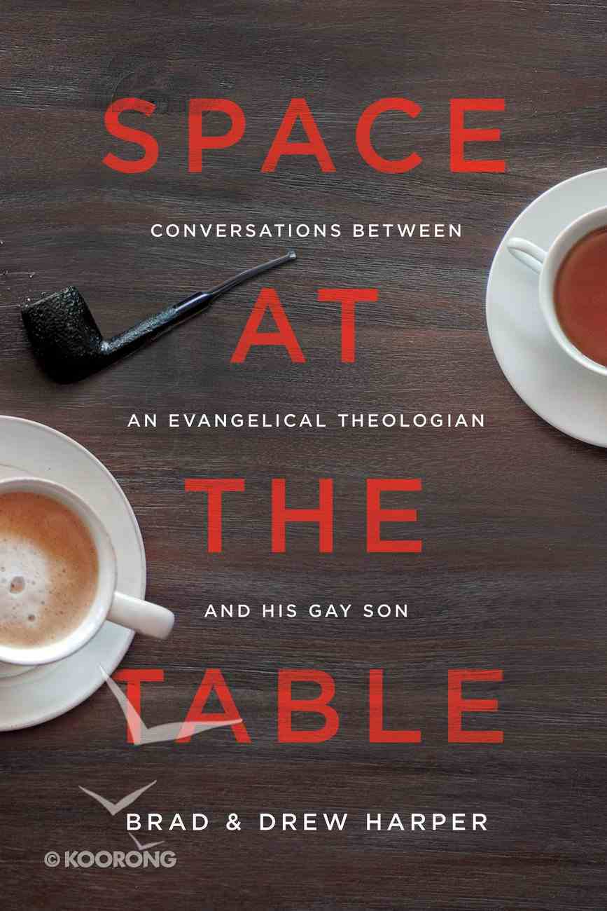 Space At the Table: Conversations Between An Evangelical Theologian and His Gay Son Paperback