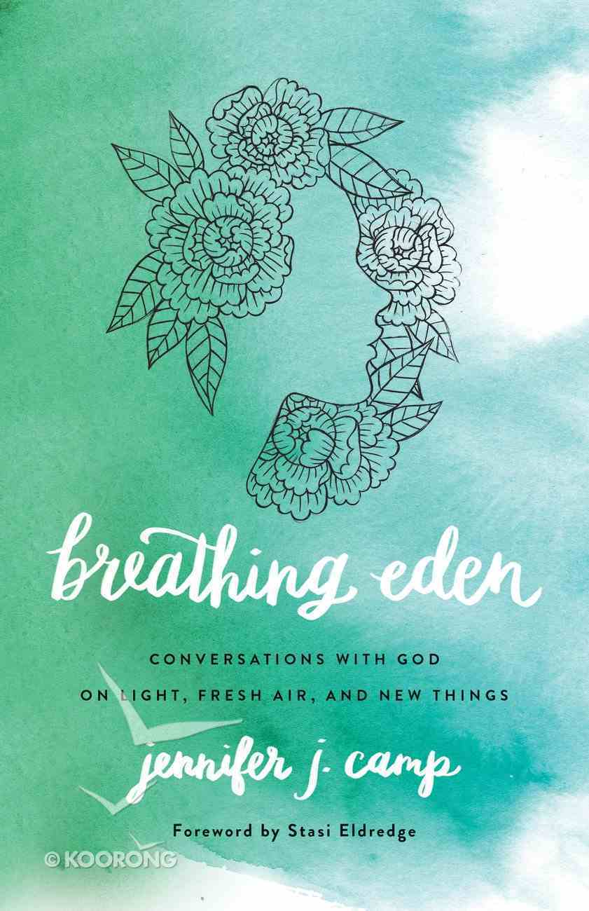 Breathing Eden: Conversations With God on Light, Fresh Air, and New Things Paperback