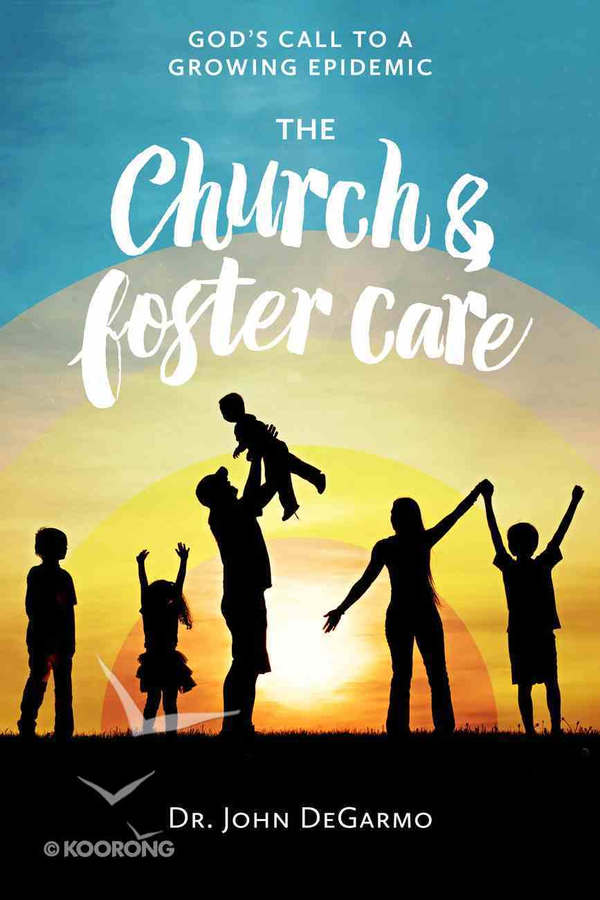 The Church & Foster Care: God's Call to a Rising Epidemic Paperback