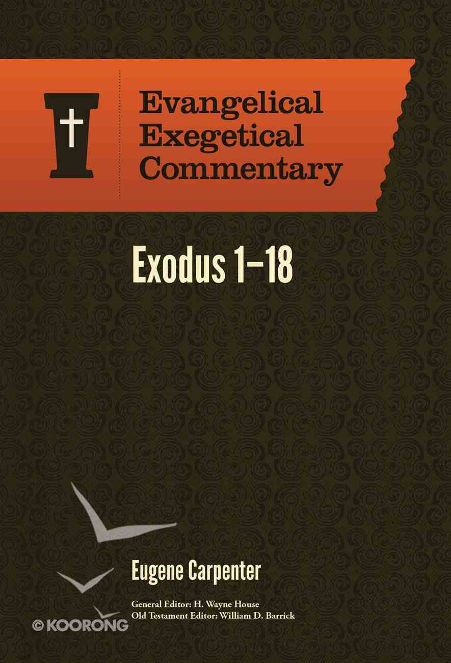 Exodus 1-18 (Evangelical Exegetical Commentary Series) Hardback