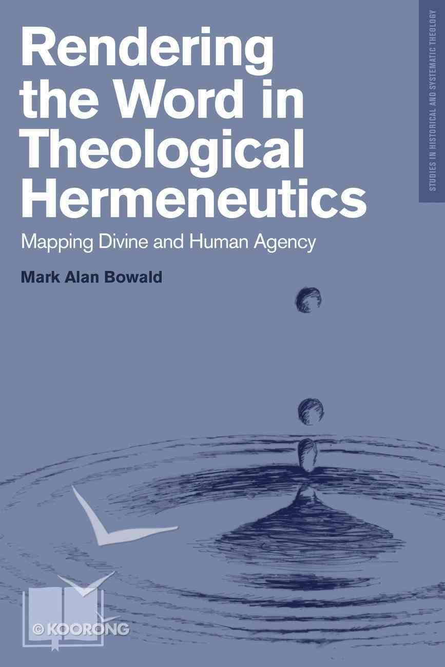 Rendering the Word in Theological Hermeneutics: Mapping Divine and Human Agency Paperback