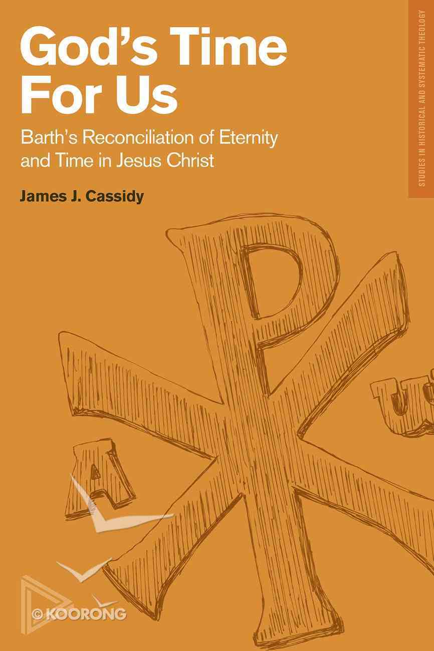God's Time For Us: Barth on the Reconciliation of Eternity and Time in Jesus Christ Paperback
