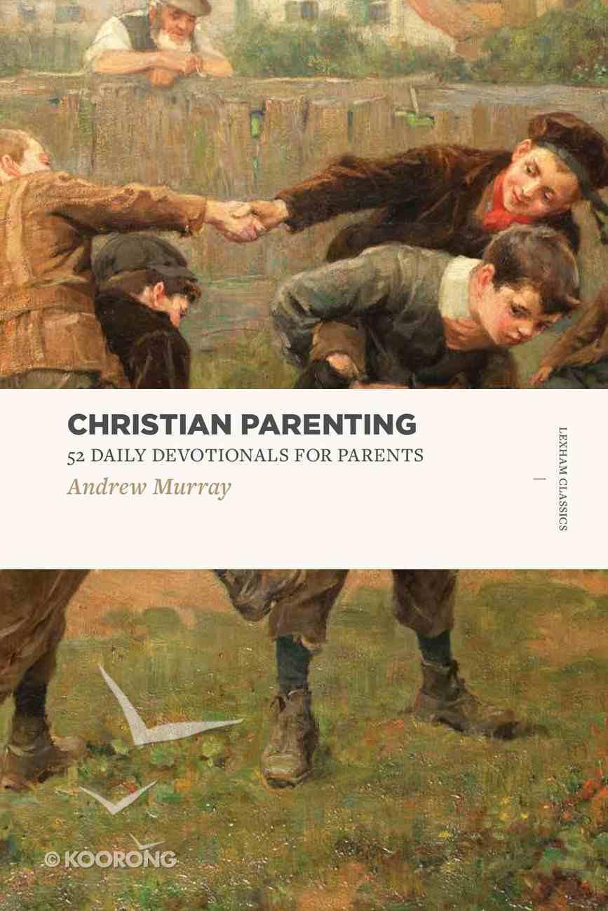Christian Parenting - 52 Daily Devotionals For Parents (Lexham Classics Series) Paperback