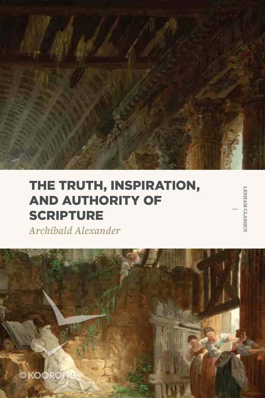 The Truth, Inspiration, and Authority of Scripture (Lexham Classics Series) Paperback