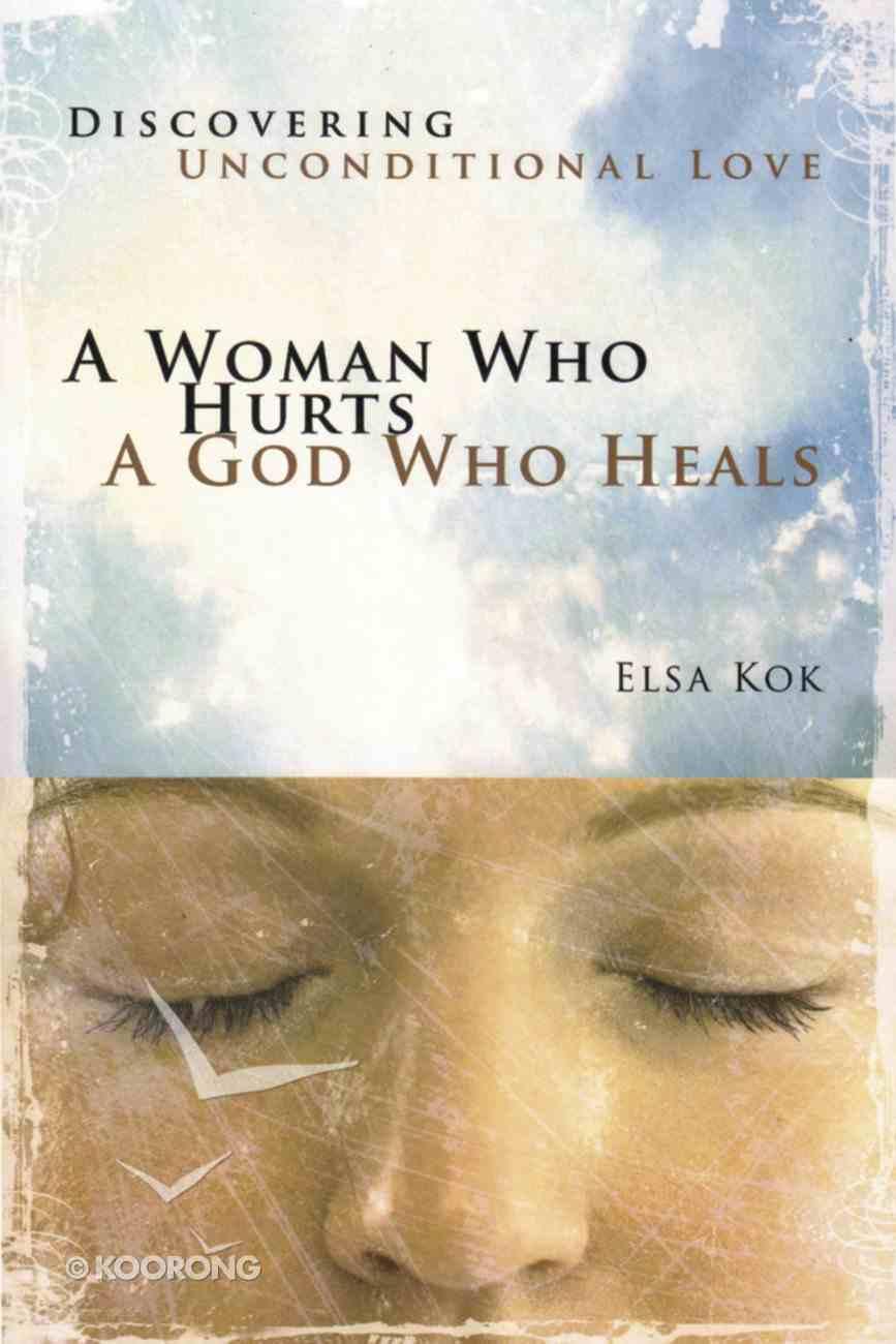A Woman Who Hurts, a God Who Heals Paperback