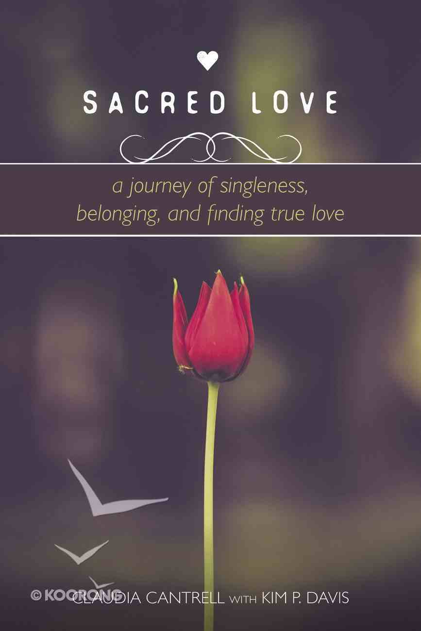 Sacred Love: A Journey of Singleness, Belonging, and Finding True Love Paperback