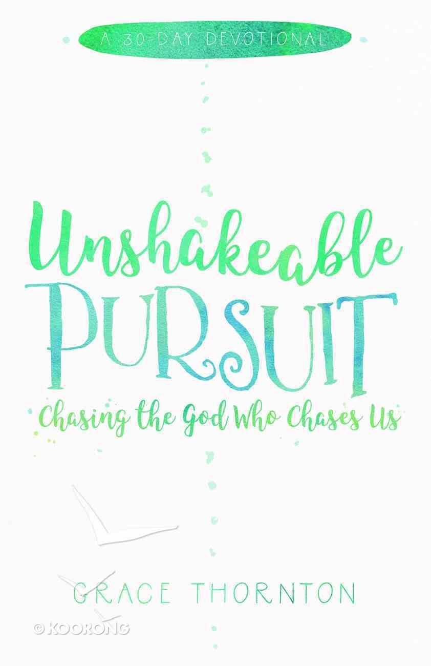 Unshakable Pursuit: A 30-Day Devotional Paperback