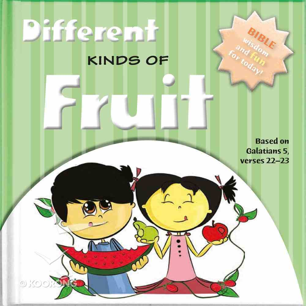 Different Kinds of Fruits: Bible Wisdom and Fun For Today! Hardback