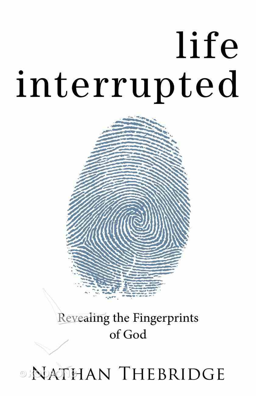Life Interrupted: Revealing the Fingerprints of God Paperback