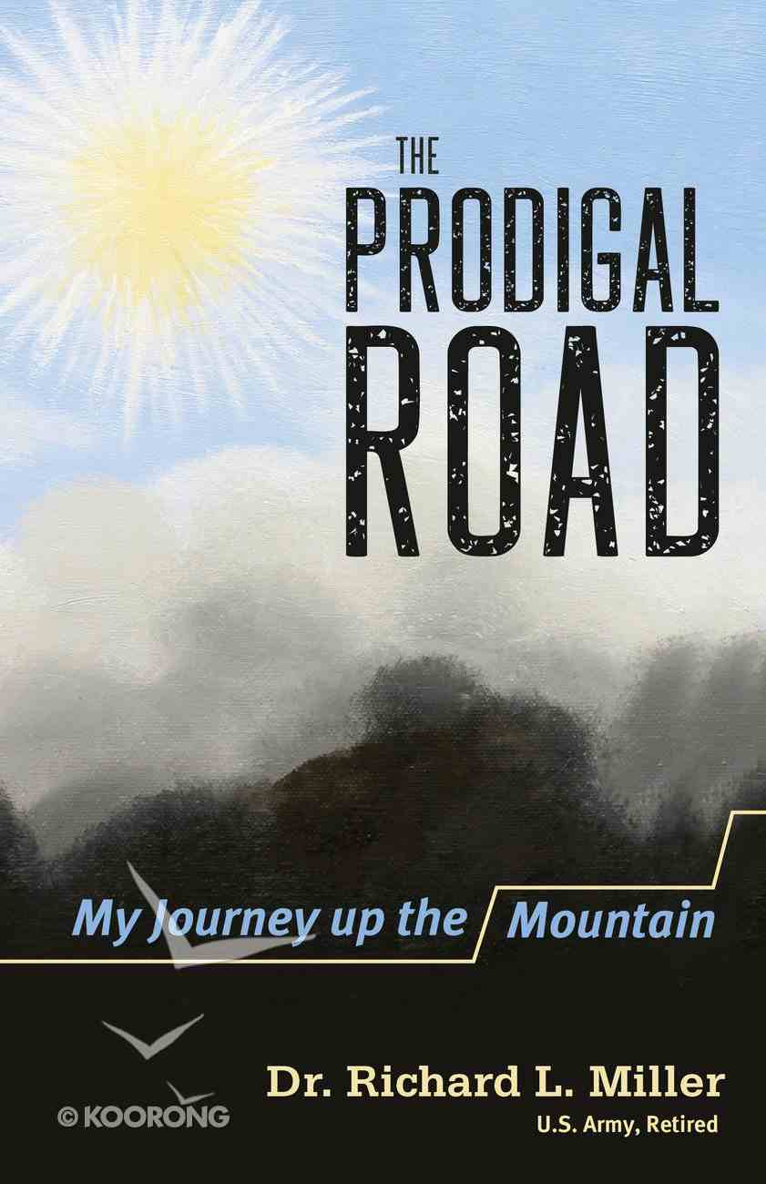 The Prodigal Road: My Journey Up the Mountain - a True Story Paperback