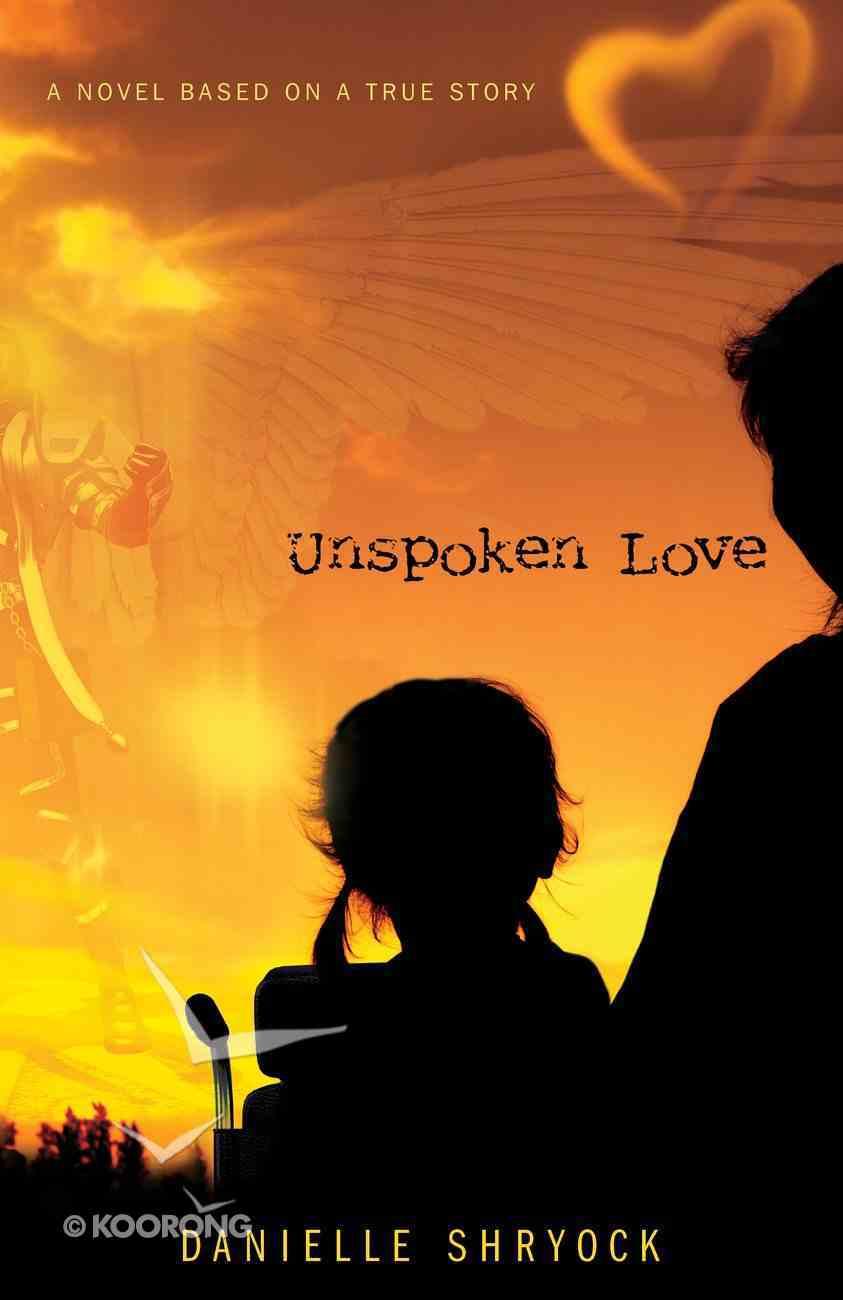 Unspoken Love: A Novel Based on a True Story Paperback