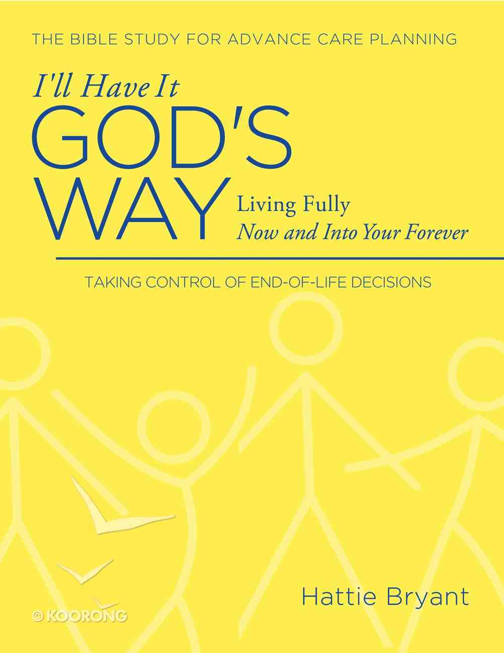 I'll Have It God's Way: Fully Living All the Way to Heaven Paperback