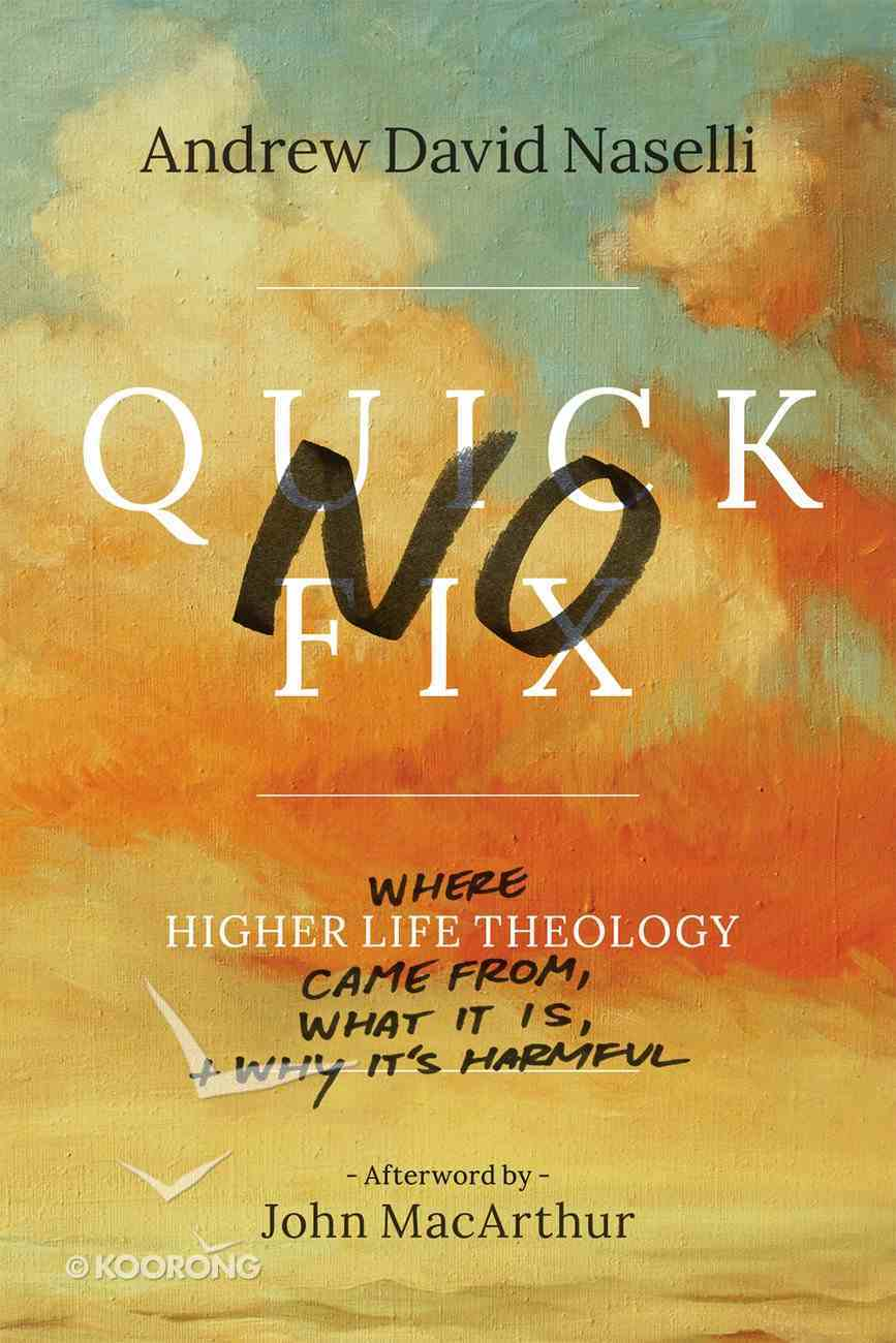 No Quick Fix: Where Higher Life Theology Came From, What It Is, and Why It's Harmful Paperback