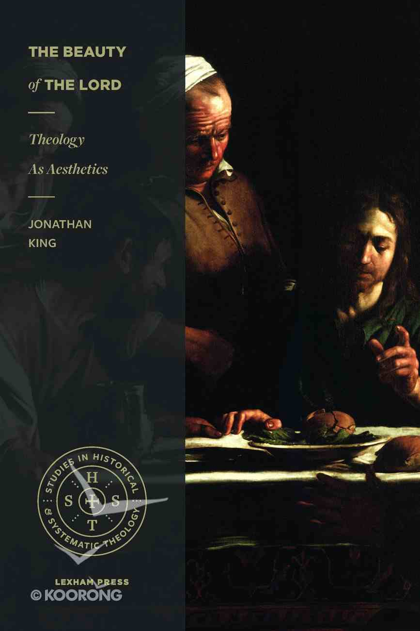 Beauty of the Lord, the - Theology as Aesthetics (Studies In Historic And Systematic Theology Series) Paperback