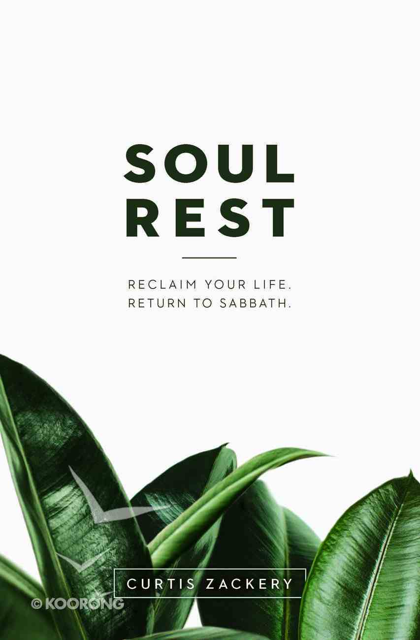 Soul Rest: Reclaim Your Life. Return to Sabbath. Paperback