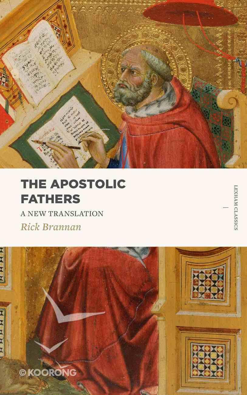 Apostolic Fathers, the - a New Translation (Lexham Classics Series) Paperback