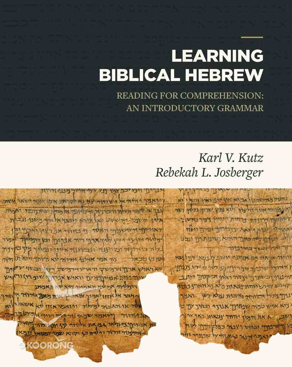 Learning Biblical Hebrew: Reading For Comprehension: An Introductory Grammar Hardback