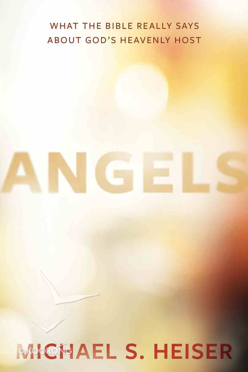 Angels: What the Bible Really Says About God's Heavenly Host Hardback