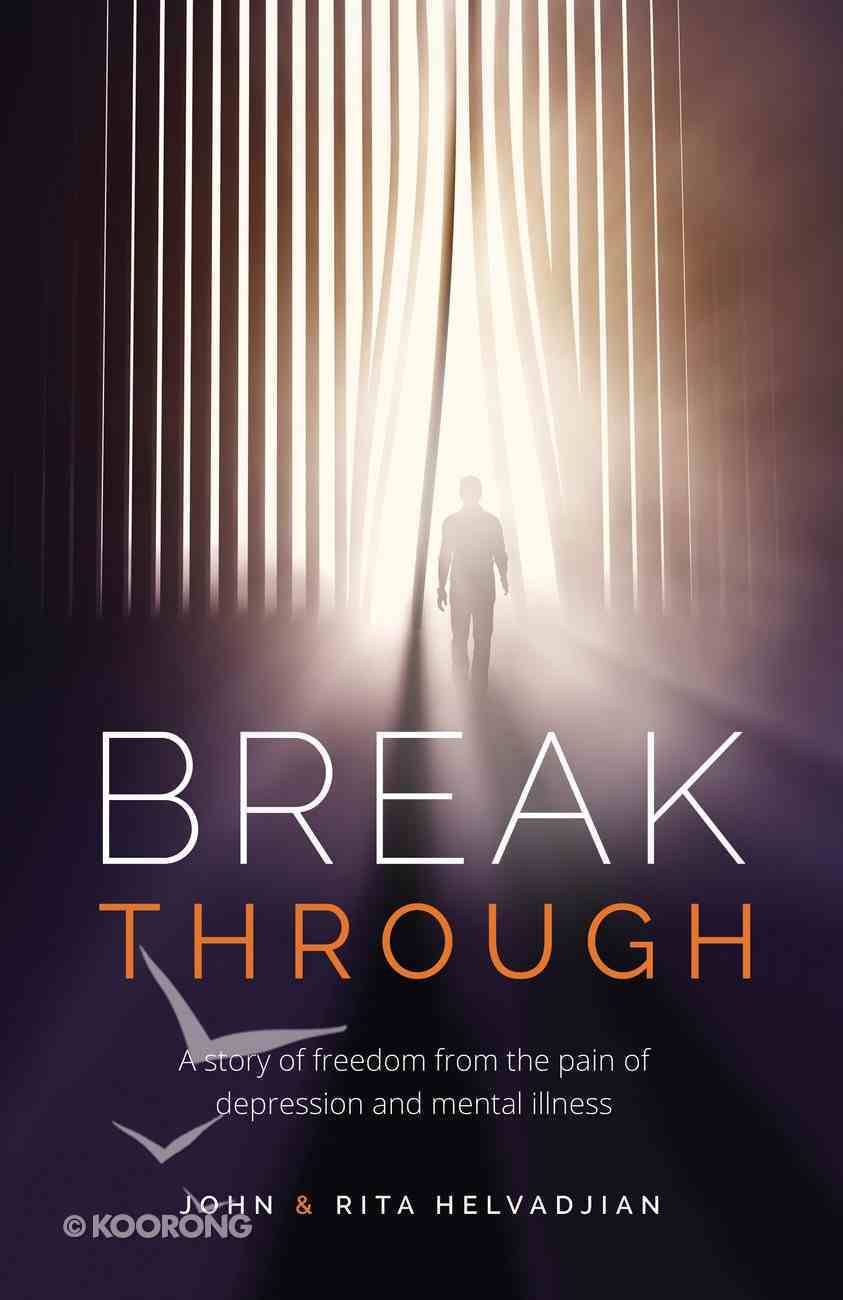 Breakthrough: A Story of Freedom From the Pain of Depression and Mental Illness Paperback