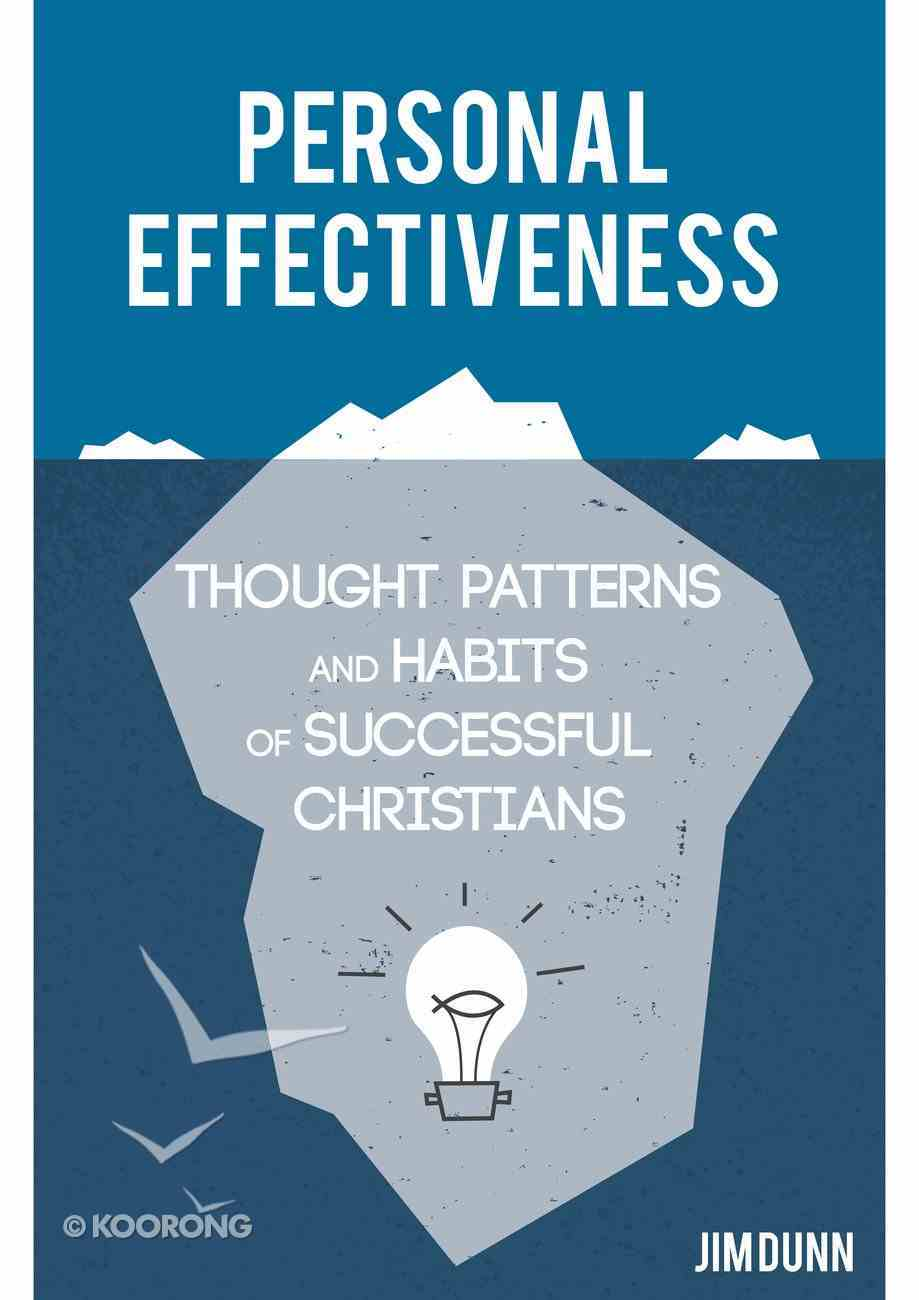 Personal Effectiveness: Thought Patterns and Habits of Successful Christians Paperback
