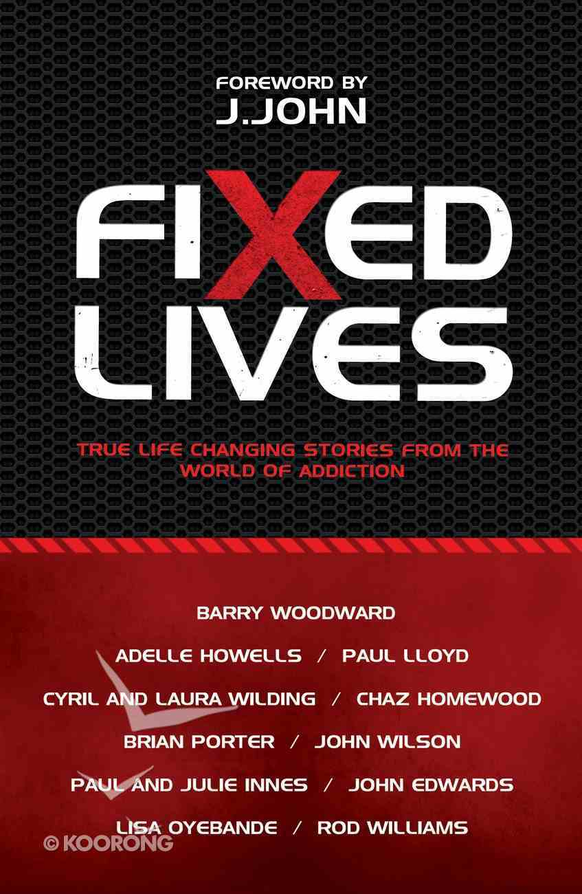Fixed Lives: True Life Changing Stories From the World of Addiction Paperback