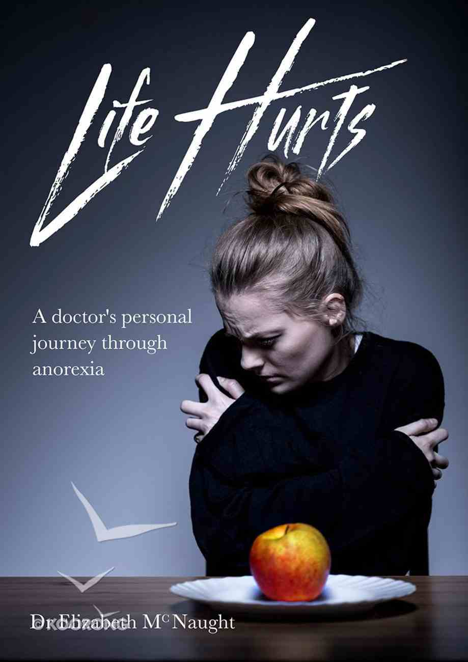 Life Hurts: A Doctor's Personal Journey Through Anorexia Paperback