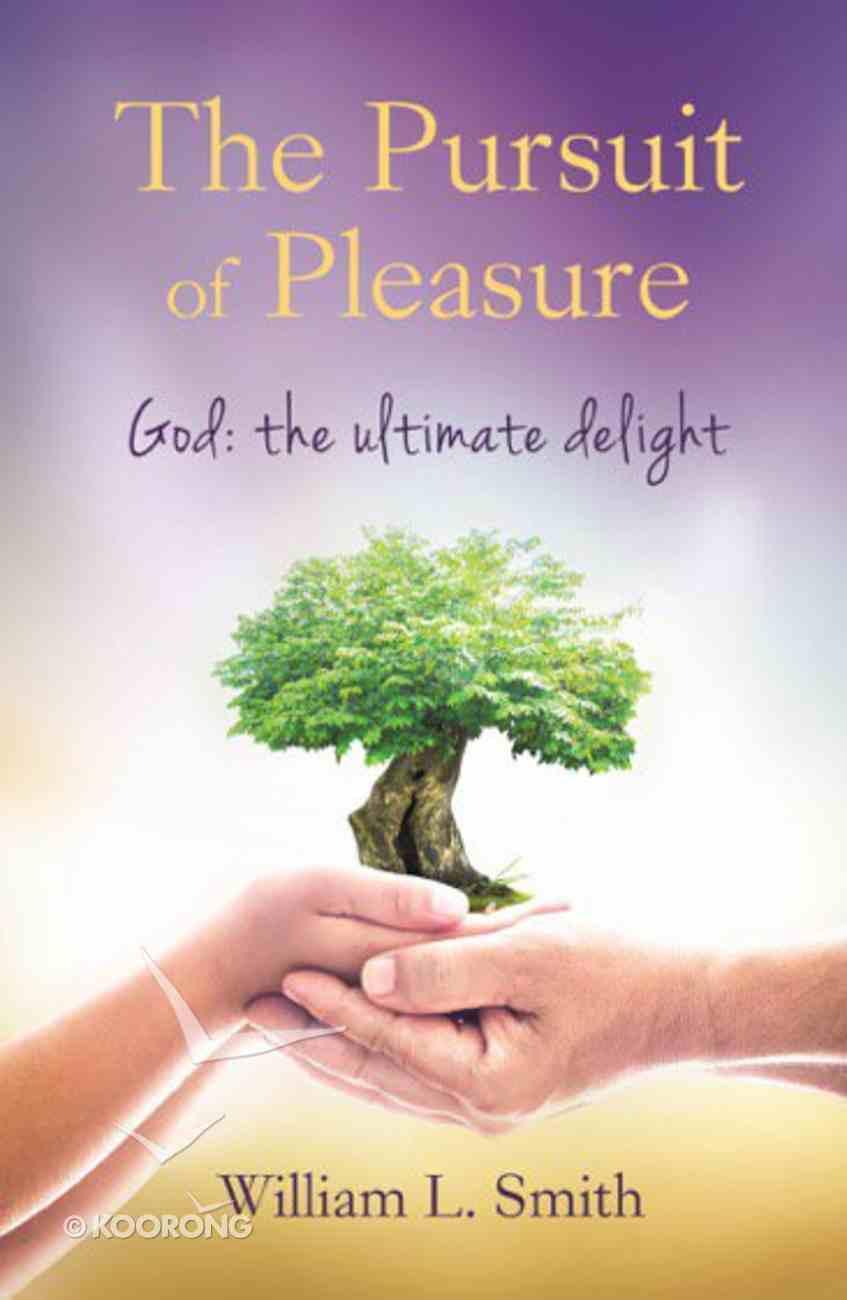 The Pursuit of Pleasure: God: The Ultimate Delight Paperback