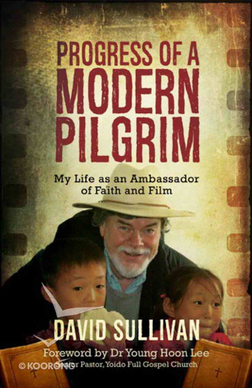 Progress of a Modern Pilgrim: My Life as An Ambassador of Faith and Film Paperback