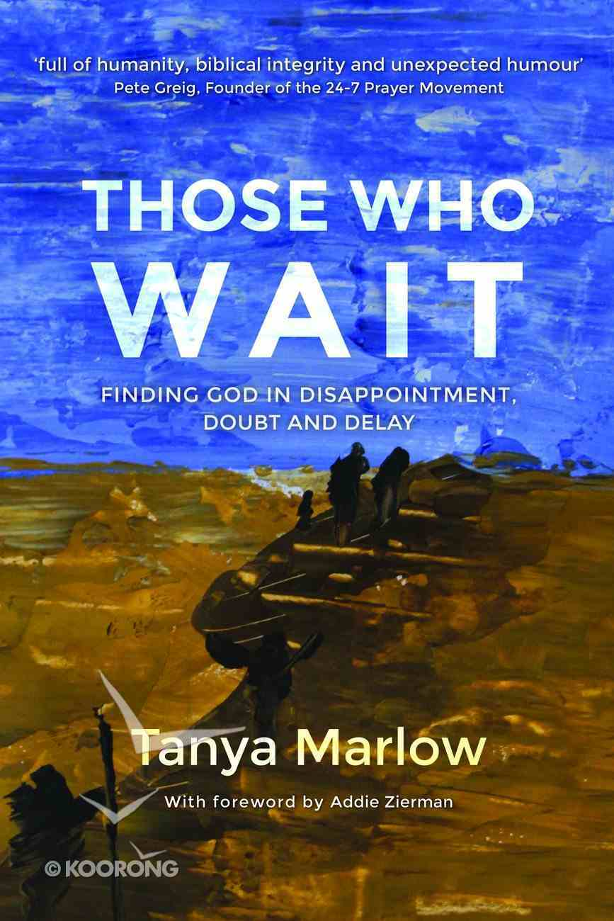Those Who Wait: Finding God in Disappointment, Doubt and Delay Paperback