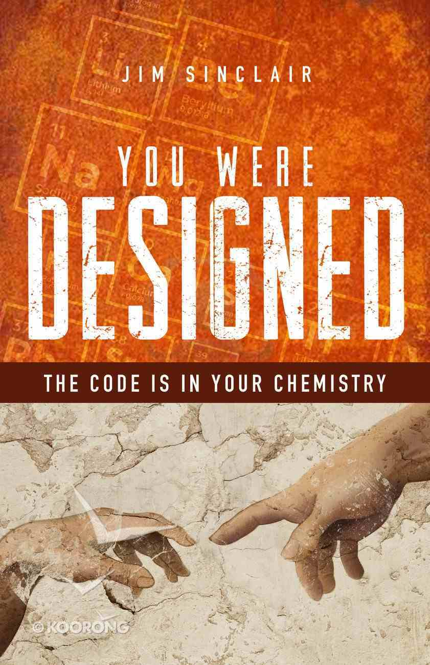 You Were Designed: The Code is in Your Chemicals Paperback