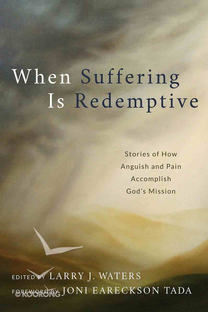 When Suffering is Redemptive: Stories of How Anguish and Pain Accomplish God's Mission Paperback