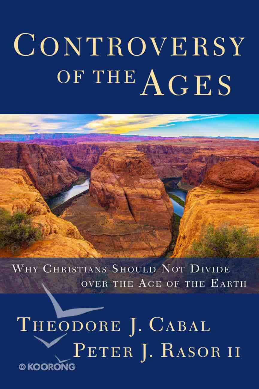 Controversy of the Ages: Why Christians Should Not Divide Over the Age of the Earth Paperback
