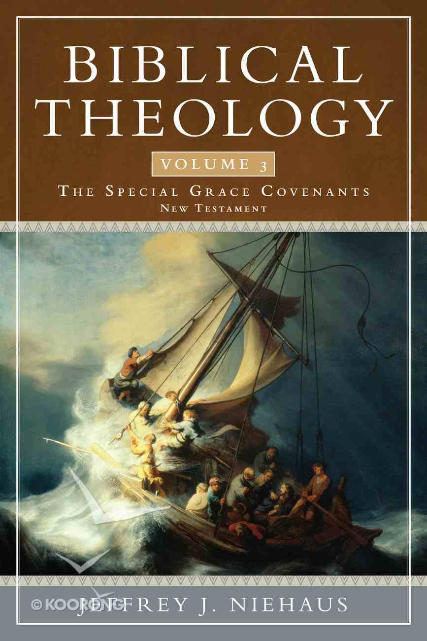 Biblical Theology #03: Special Grace Covenants (New Testament) Paperback