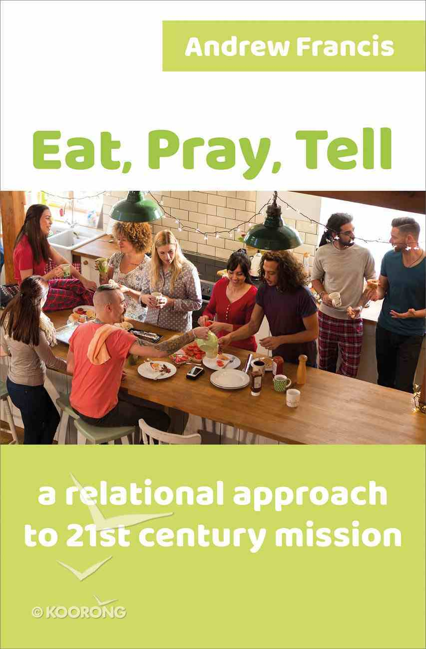 Eat, Pray, Tell: A Can-Do Approach to 21St Century Mission PB (Smaller)