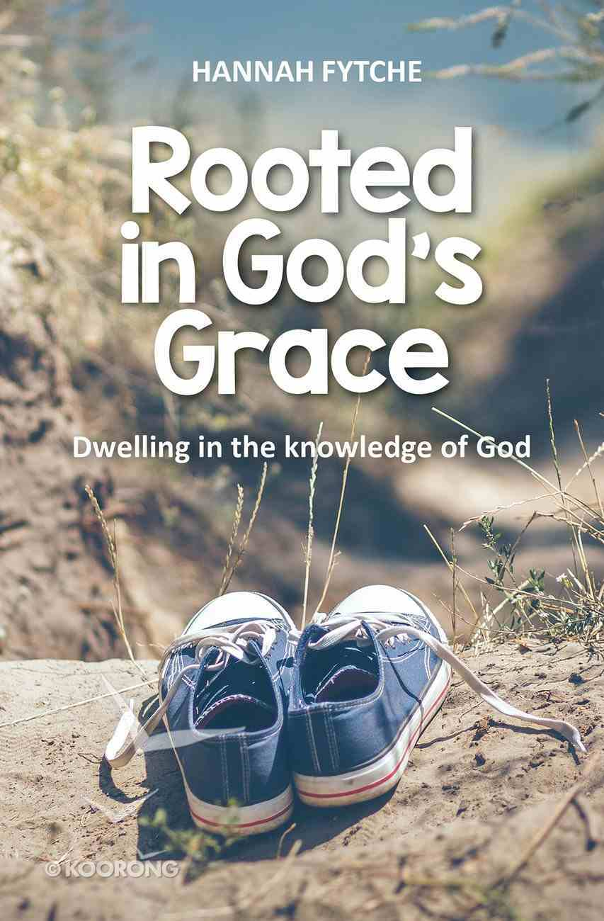 Rooted in God's Grace: Dwelling in the Knowledge of God Paperback