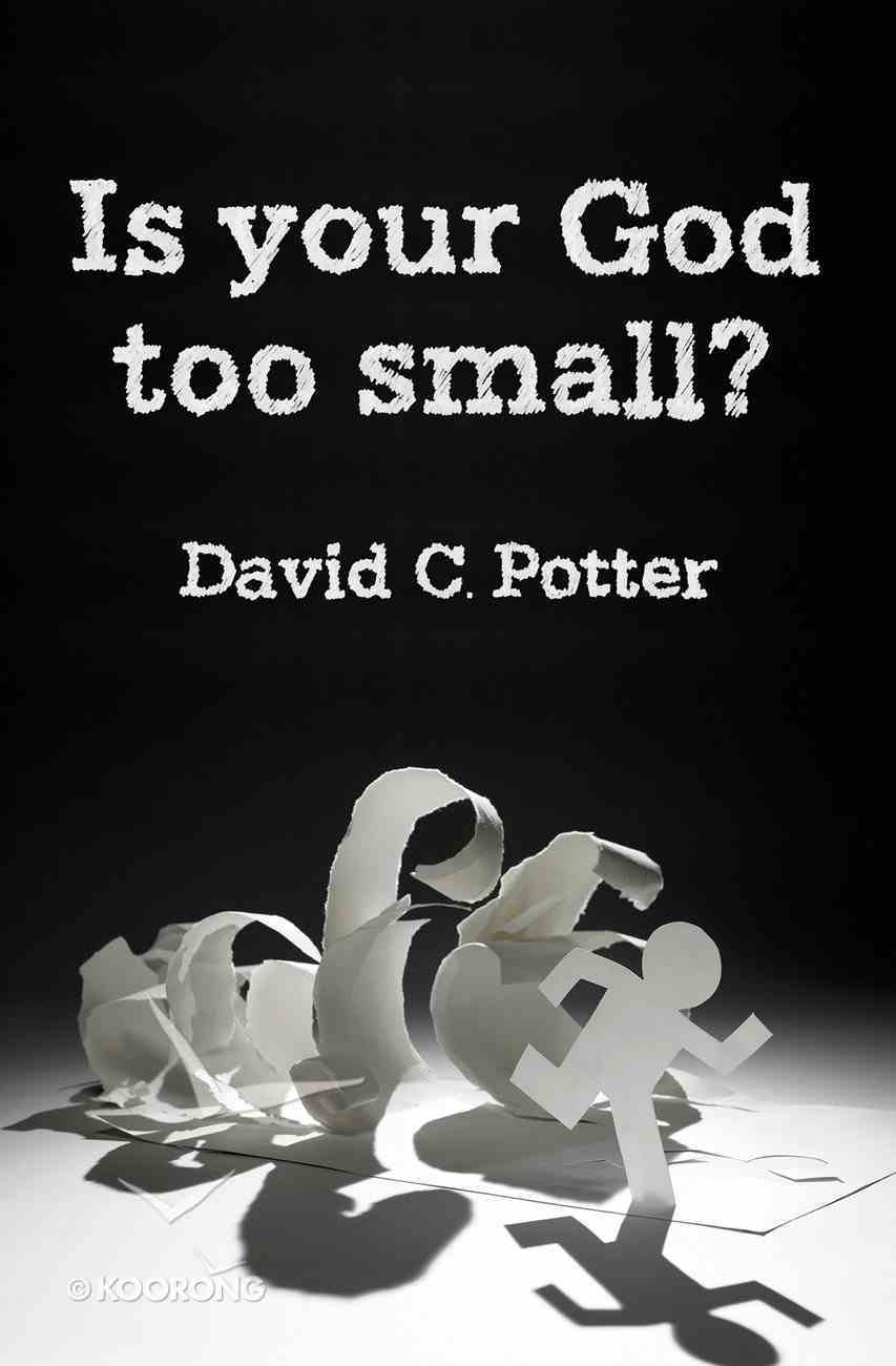 Is Your God Too Small?: Enlarging Our Vision in the Face of Life's Struggles PB (Smaller)