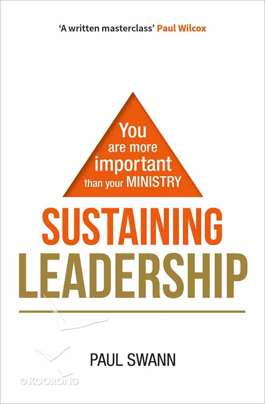 Sustaining Leadership: You Are More Important Than Your Ministry Paperback