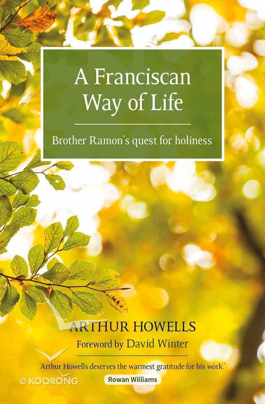 The Franciscan Way of Life: Brother Ramon's Quest For Holiness PB (Smaller)