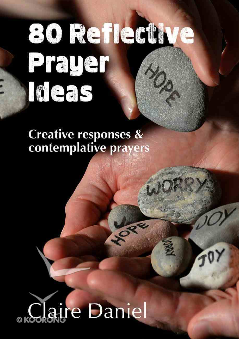 80 Reflective Prayer Ideas: A Creative Resource For Church and Group Use Paperback