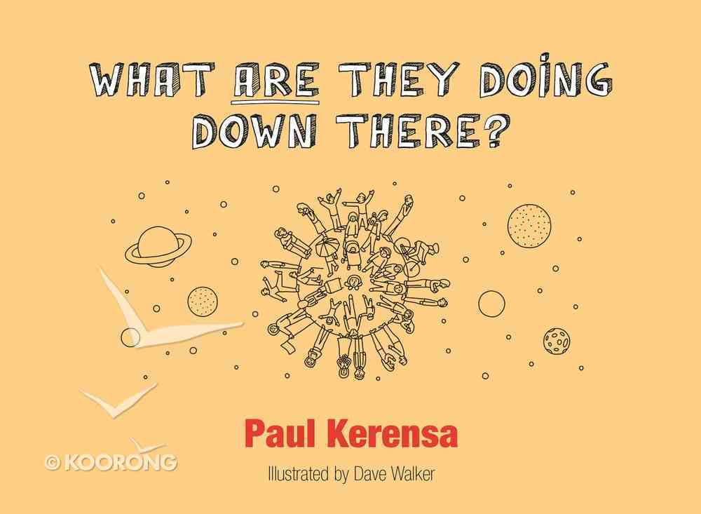 What Are They Doing Down There?: A God's Eye View of the World, Or What's Left of It Paperback