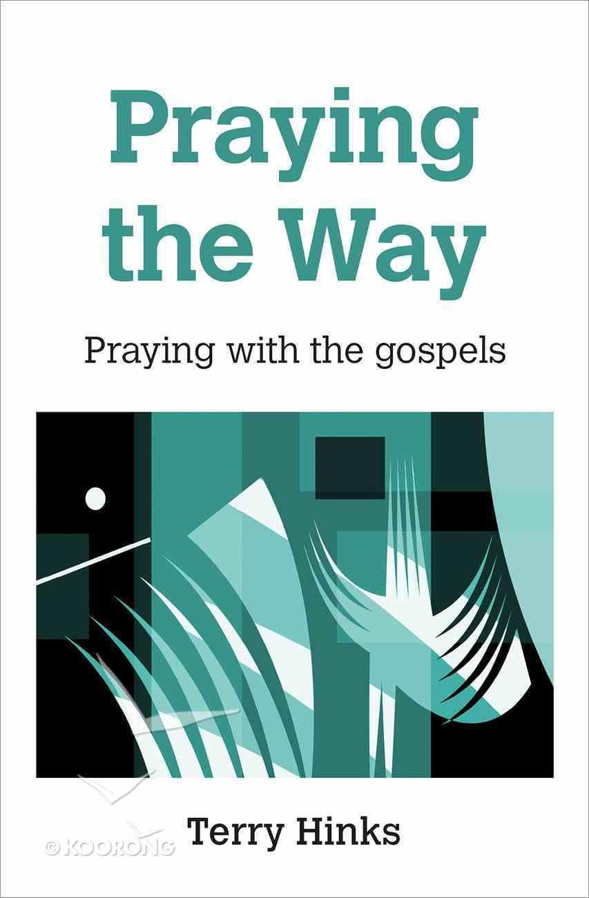 Praying the Way: With Matthew, Mark, Luke and John Paperback